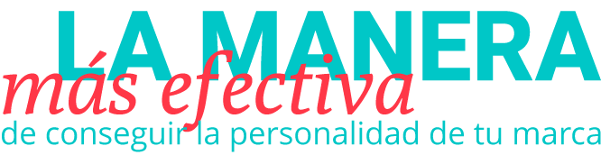 La manera más efectiva de conseguir la personalidad de tu marca